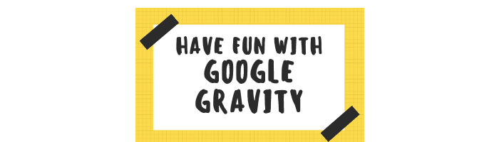 Have Fun with Google Gravity