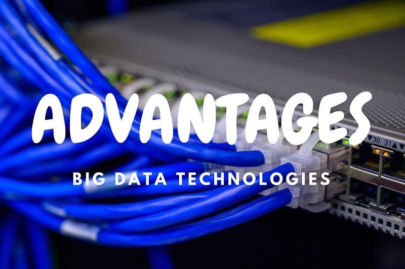 Advantages of Big Data Technologies